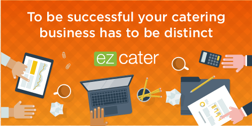 Make sure your catering business plan includes how you will be distinct.