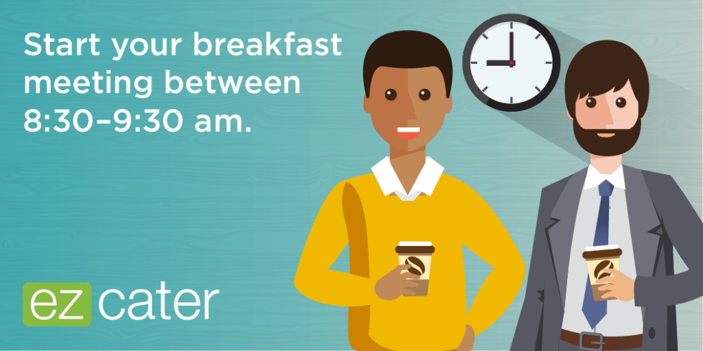 Start your breakfast sales meeting between 8:30-9:30am