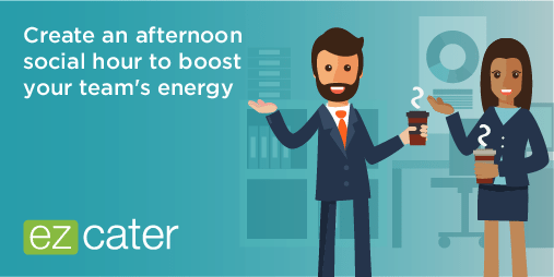Cater a social hour to boost the team's energy