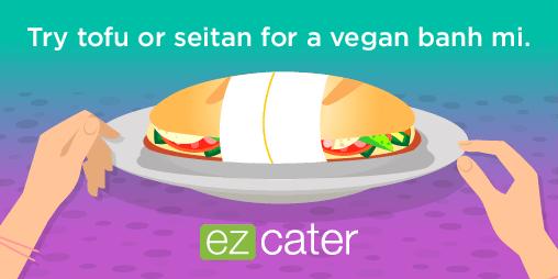 Tofu or seitan banh mi can be great vegan catering option.