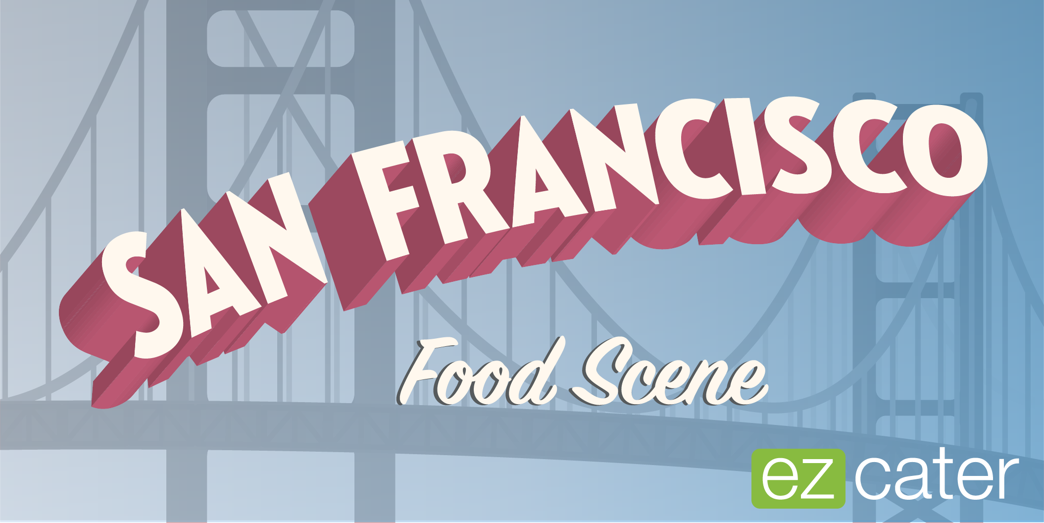 Quintessential Good Eats from San Francisco\'s Food Scene - ezCater